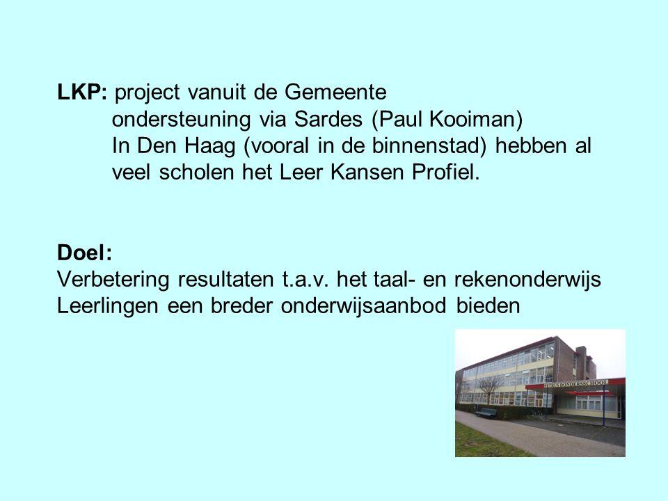 LKP: project vanuit de Gemeente ondersteuning via Sardes (Paul Kooiman) In Den Haag (vooral in de binnenstad) hebben al veel scholen het Leer Kansen Profiel.