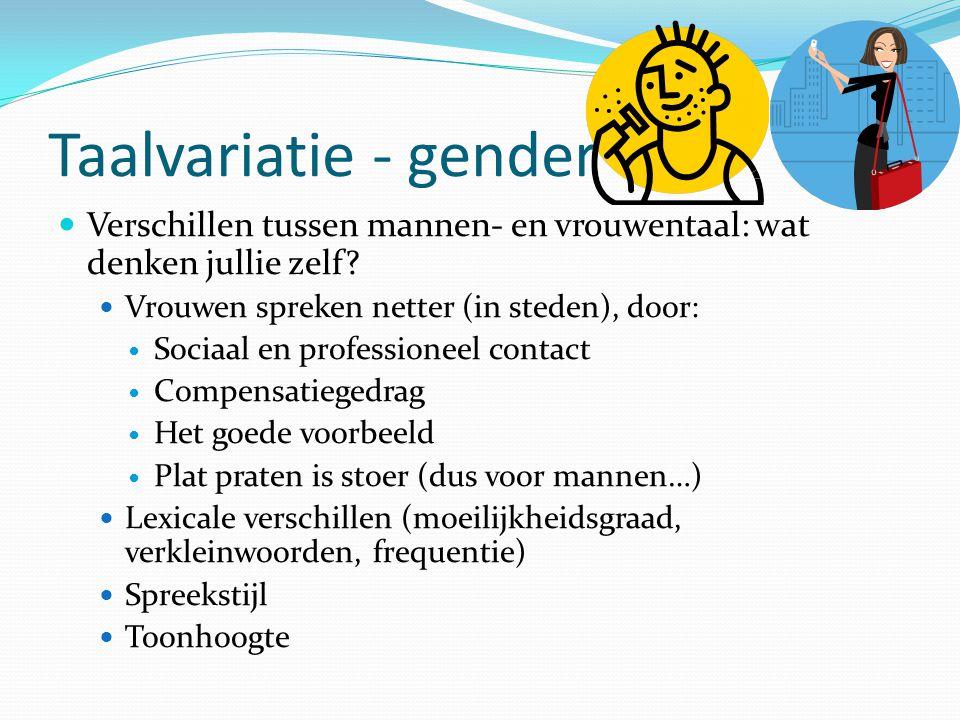 Taalvariatie - gender Verschillen tussen mannen- en vrouwentaal: wat denken jullie zelf Vrouwen spreken netter (in steden), door: