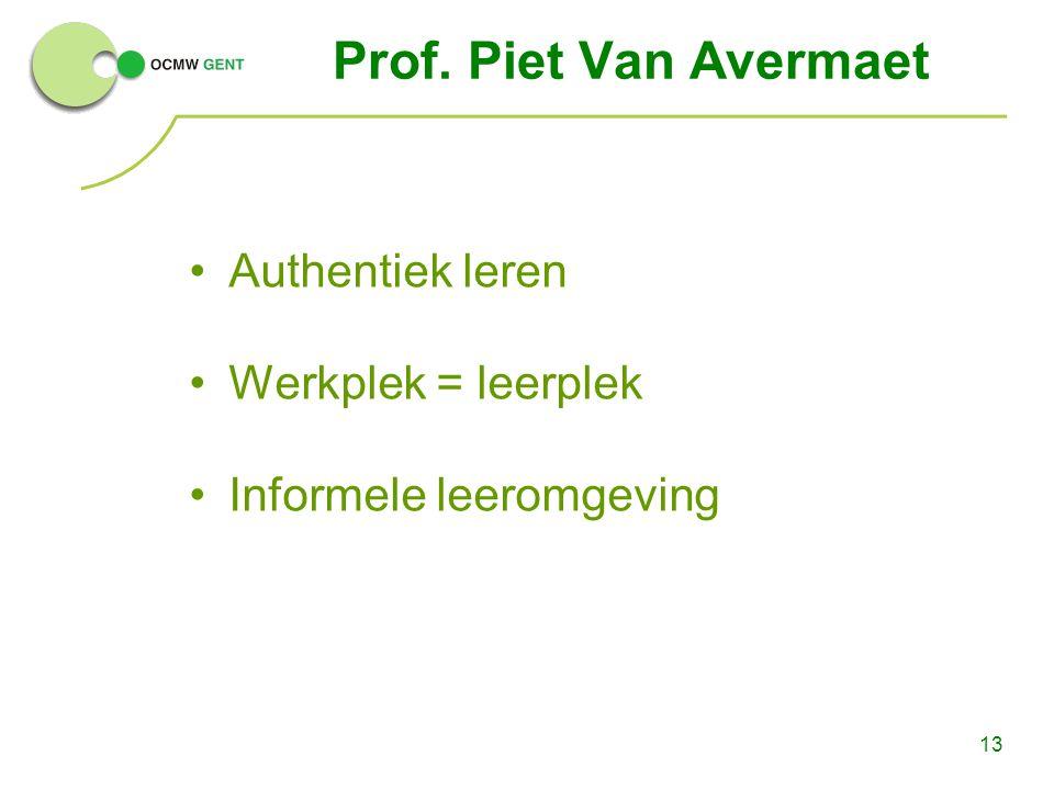 Prof. Piet Van Avermaet Authentiek leren Werkplek = leerplek