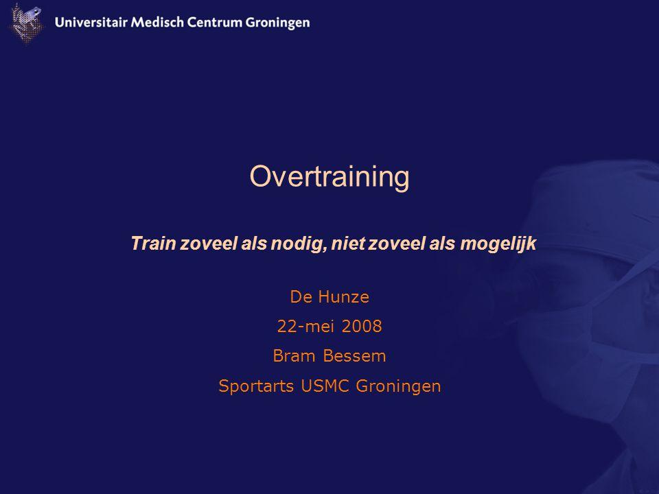Overtraining Train zoveel als nodig, niet zoveel als mogelijk