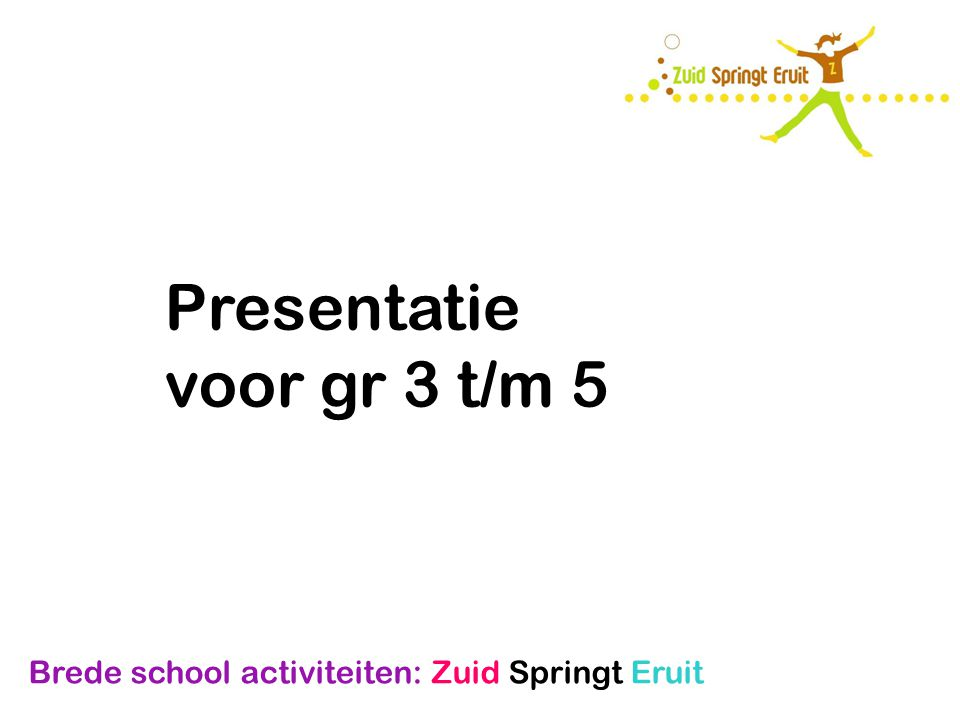 Presentatie voor gr 3 t/m 5