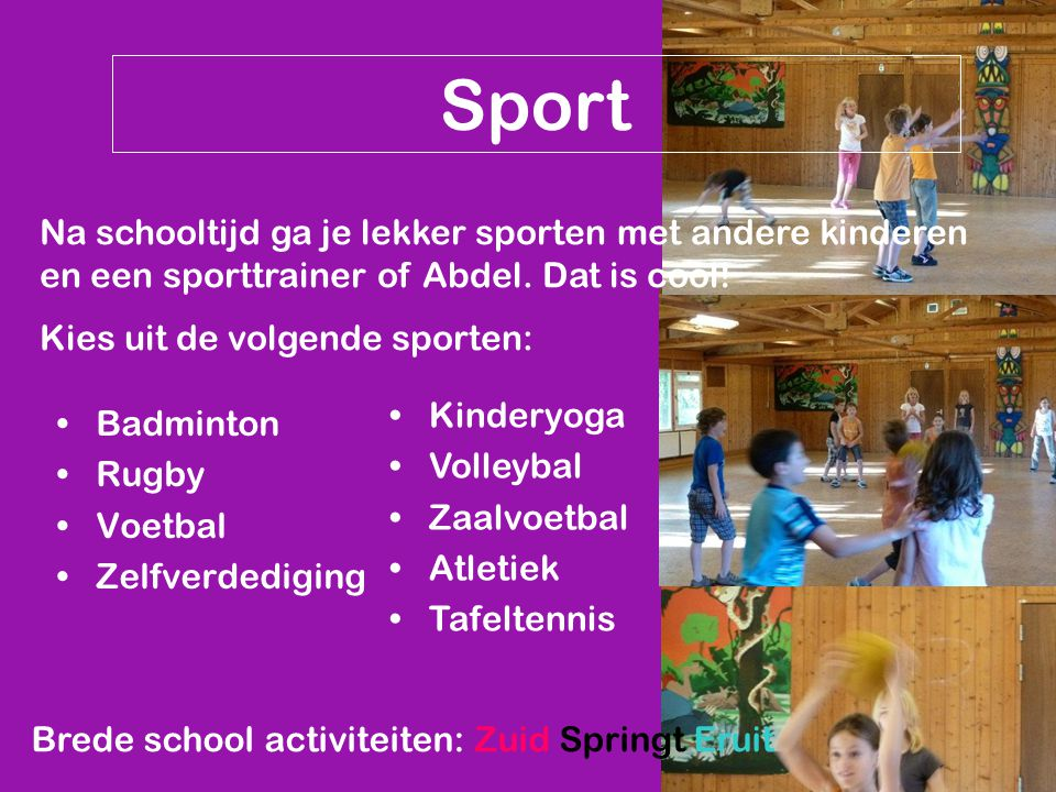 Sport Na schooltijd ga je lekker sporten met andere kinderen en een sporttrainer of Abdel. Dat is cool!