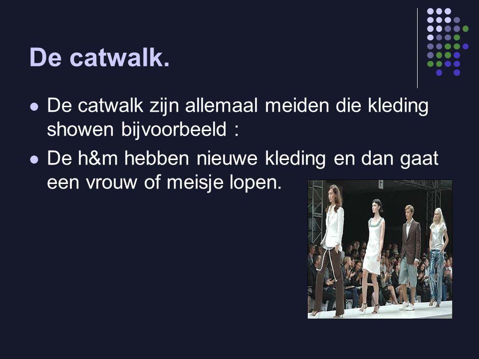 De catwalk.