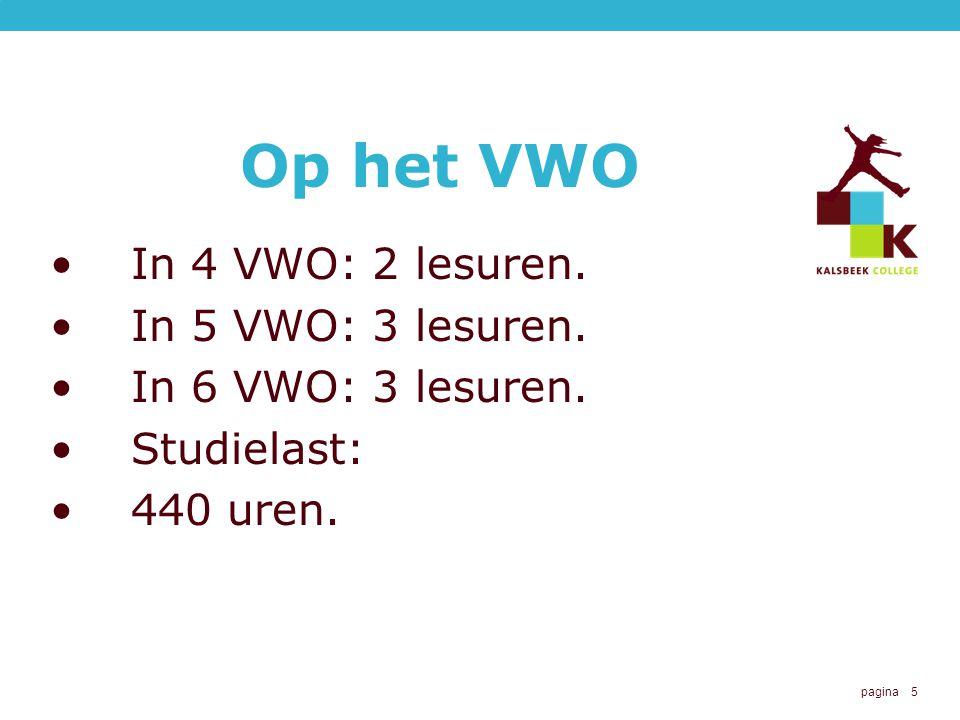 Op het VWO In 4 VWO: 2 lesuren. In 5 VWO: 3 lesuren.