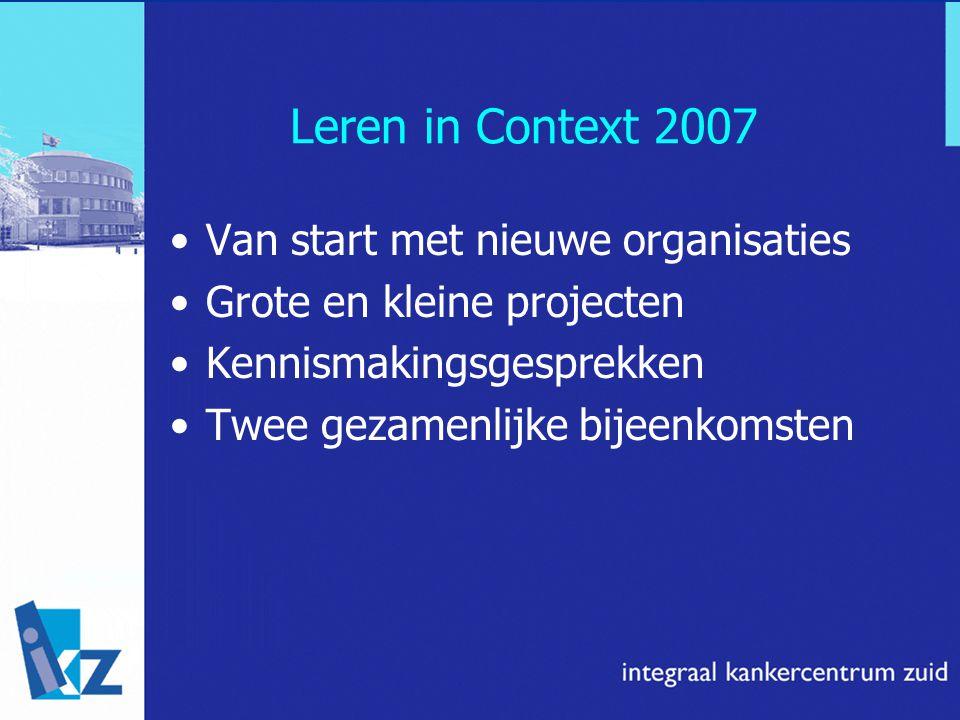 Leren in Context 2007 Van start met nieuwe organisaties