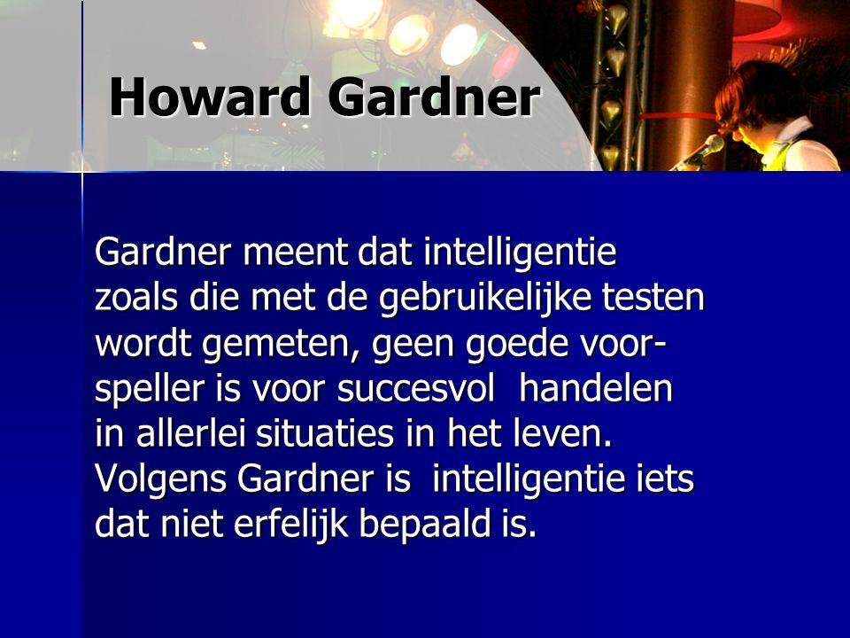Howard Gardner Gardner meent dat intelligentie