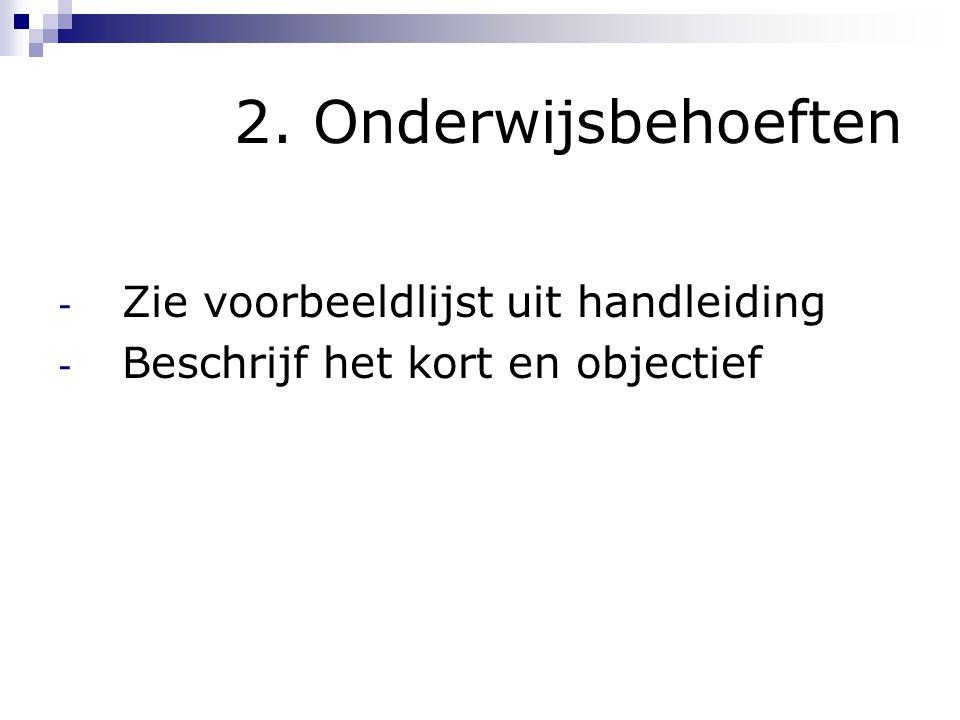 2. Onderwijsbehoeften Zie voorbeeldlijst uit handleiding