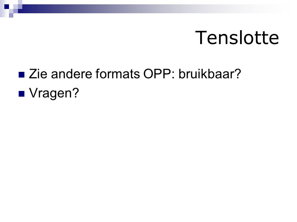 Tenslotte Zie andere formats OPP: bruikbaar Vragen