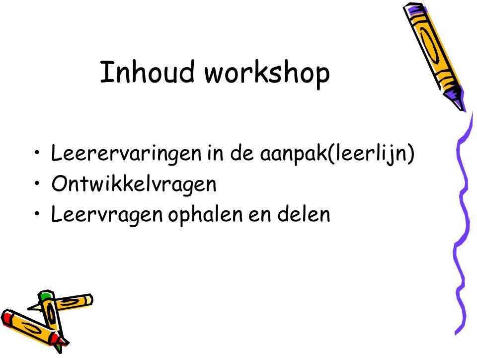 Inhoud workshop Leerervaringen in de aanpak(leerlijn) Ontwikkelvragen