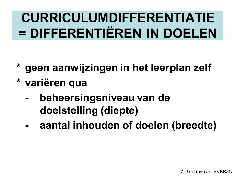 CURRICULUMDIFFERENTIATIE = DIFFERENTIËREN IN DOELEN