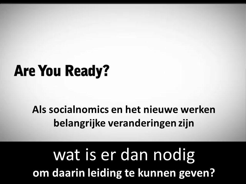 Als socialnomics en het nieuwe werken belangrijke veranderingen zijn wat is er dan nodig om daarin leiding te kunnen geven