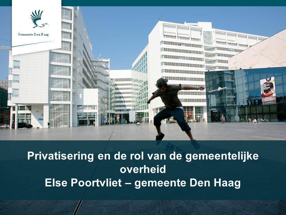 Privatisering en de rol van de gemeentelijke overheid Else Poortvliet – gemeente Den Haag