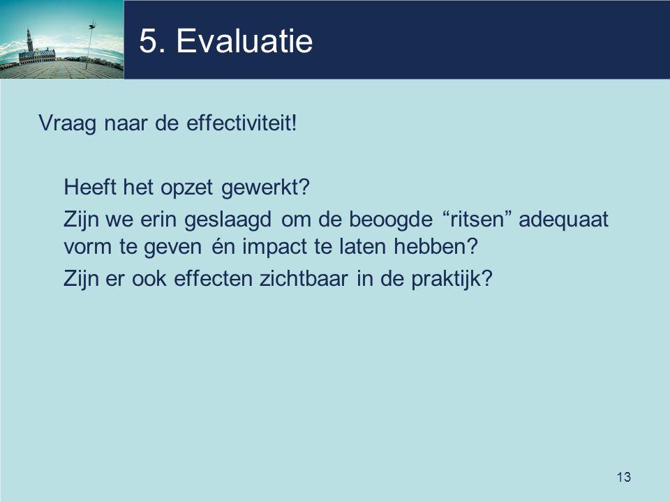 5. Evaluatie Vraag naar de effectiviteit! Heeft het opzet gewerkt