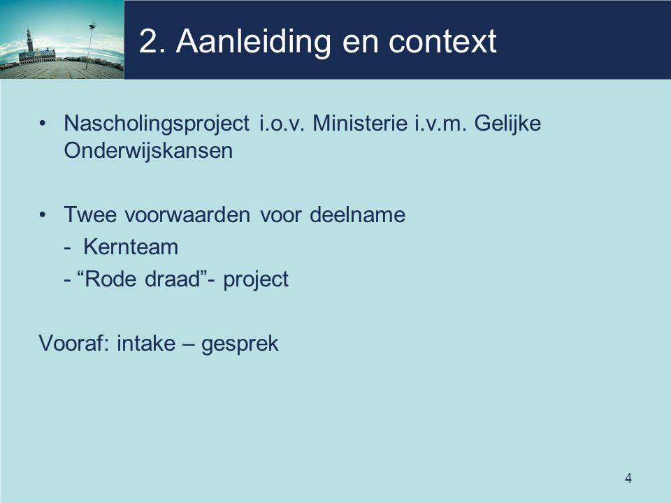 2. Aanleiding en context Nascholingsproject i.o.v. Ministerie i.v.m. Gelijke Onderwijskansen. Twee voorwaarden voor deelname.