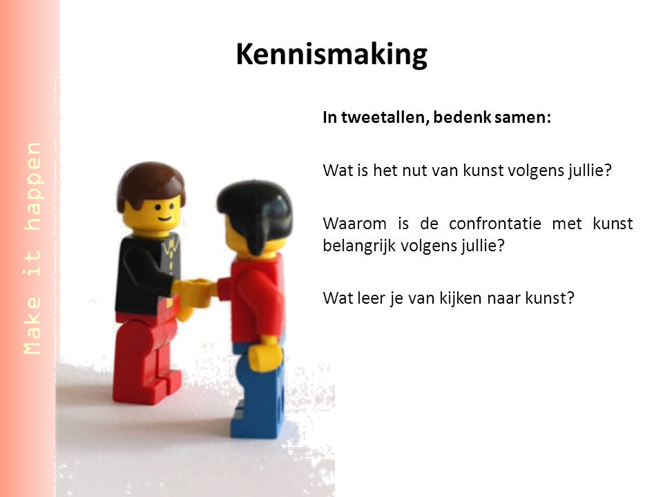 Kennismaking Make it happen In tweetallen, bedenk samen: