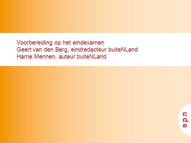Voorbereiding op het eindexamen Geert van den Berg, eindredacteur buiteNLand Harrie Mennen, auteur buiteNLand