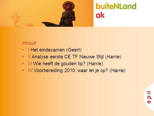 inhoud I Het eindexamen (Geert) II Analyse eerste CE TF Nieuwe Stijl (Harrie) III Wie heeft de gouden tip (Harrie)
