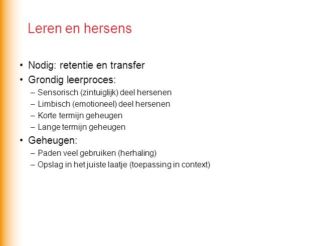 Leren en hersens Nodig: retentie en transfer Grondig leerproces: