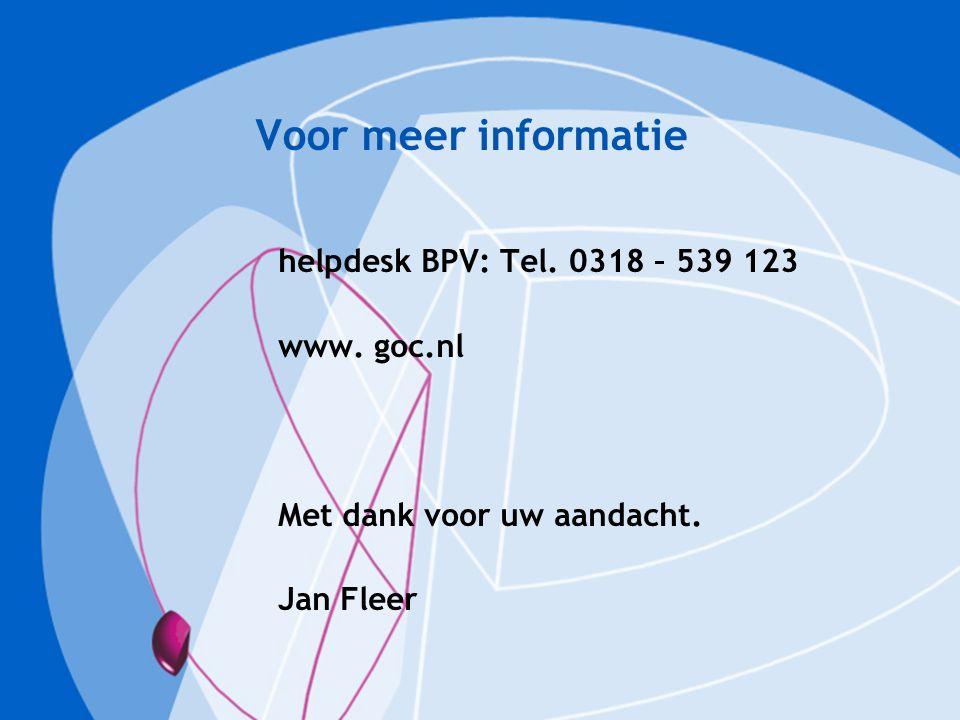 Voor meer informatie helpdesk BPV: Tel. 0318 – 539 123 www. goc.nl