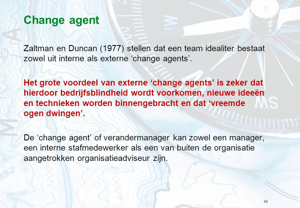Change agent Zaltman en Duncan (1977) stellen dat een team idealiter bestaat zowel uit interne als externe 'change agents'.