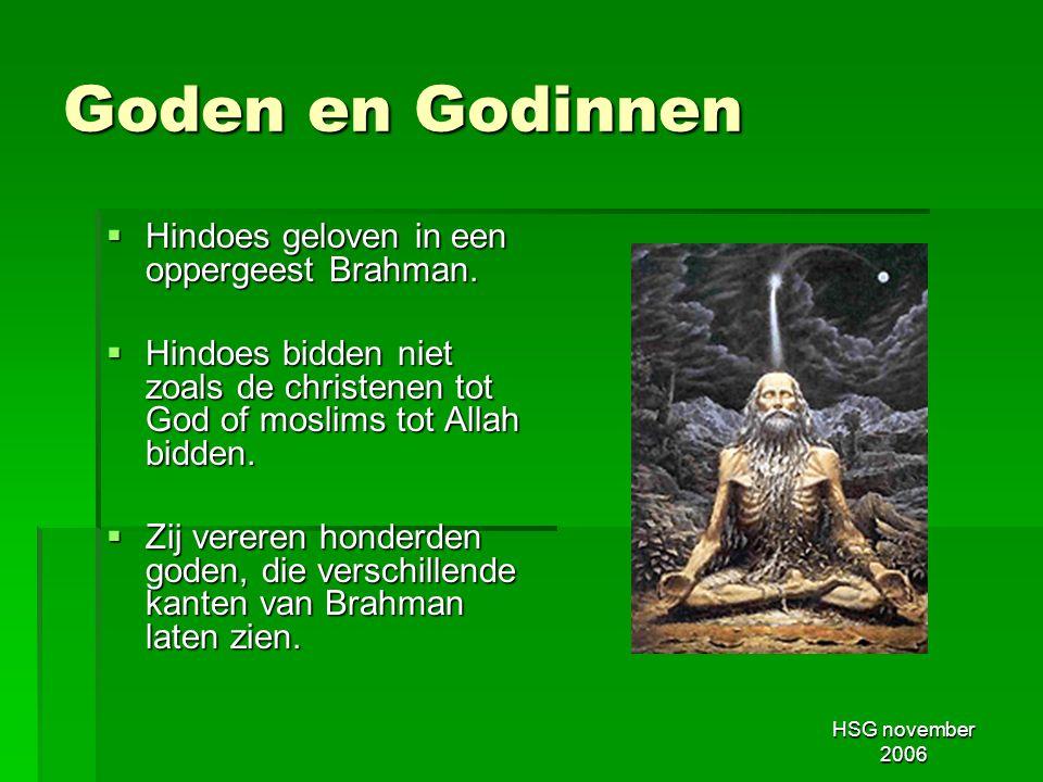Goden en Godinnen Hindoes geloven in een oppergeest Brahman.