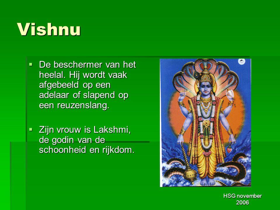 Vishnu De beschermer van het heelal. Hij wordt vaak afgebeeld op een adelaar of slapend op een reuzenslang.