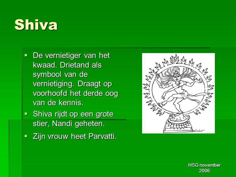 Shiva De vernietiger van het kwaad. Drietand als symbool van de vernietiging. Draagt op voorhoofd het derde oog van de kennis.