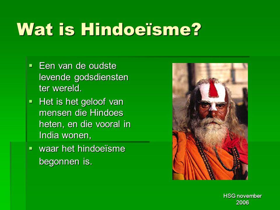 Wat is Hindoeïsme Een van de oudste levende godsdiensten ter wereld.