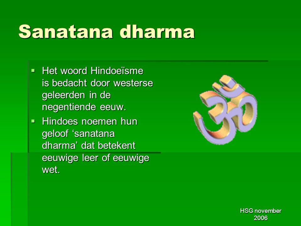 Sanatana dharma Het woord Hindoeïsme is bedacht door westerse geleerden in de negentiende eeuw.