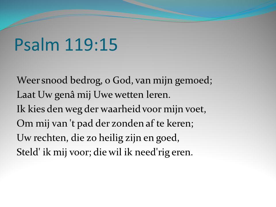 Psalm 119:15 Weer snood bedrog, o God, van mijn gemoed;
