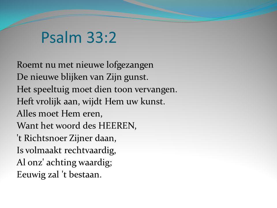 Psalm 33:2 Roemt nu met nieuwe lofgezangen