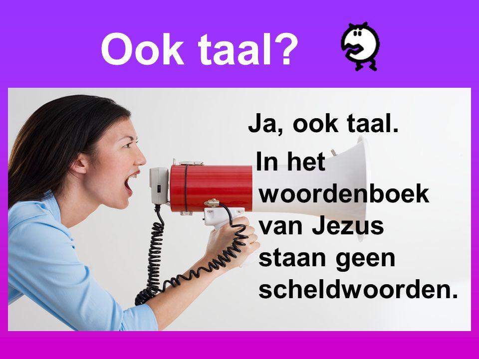 Ook taal Ja, ook taal. In het woordenboek van Jezus staan geen scheldwoorden.