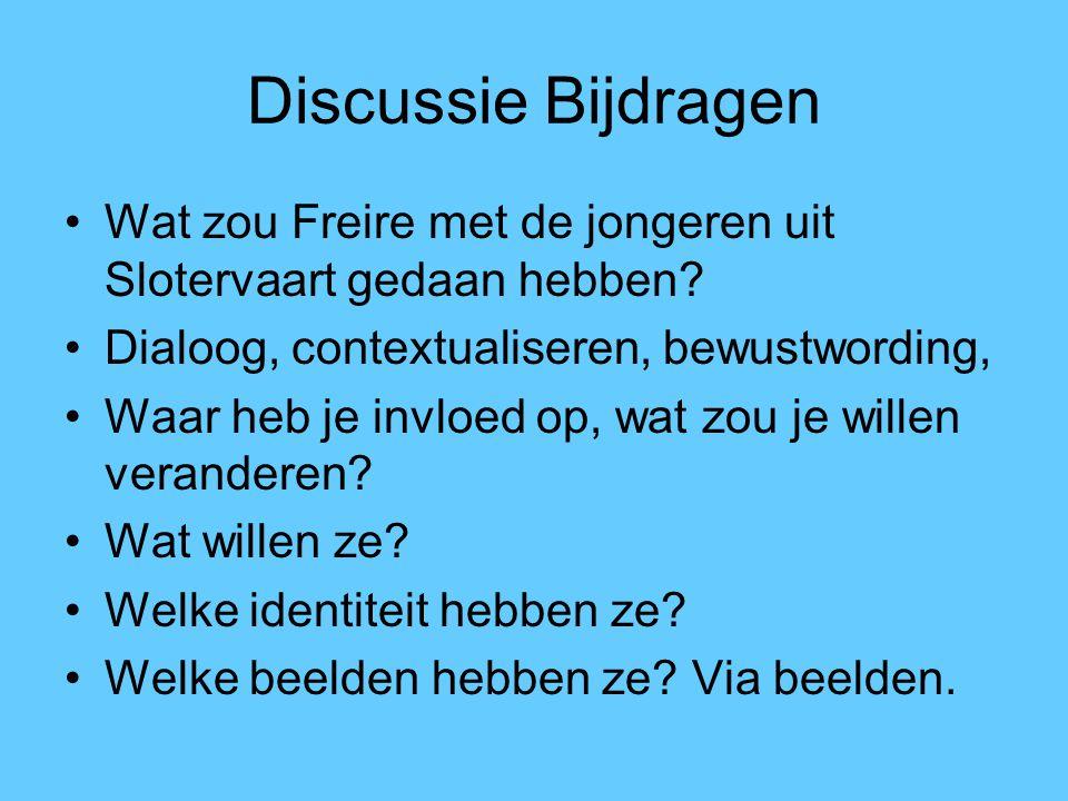 Discussie Bijdragen Wat zou Freire met de jongeren uit Slotervaart gedaan hebben Dialoog, contextualiseren, bewustwording,