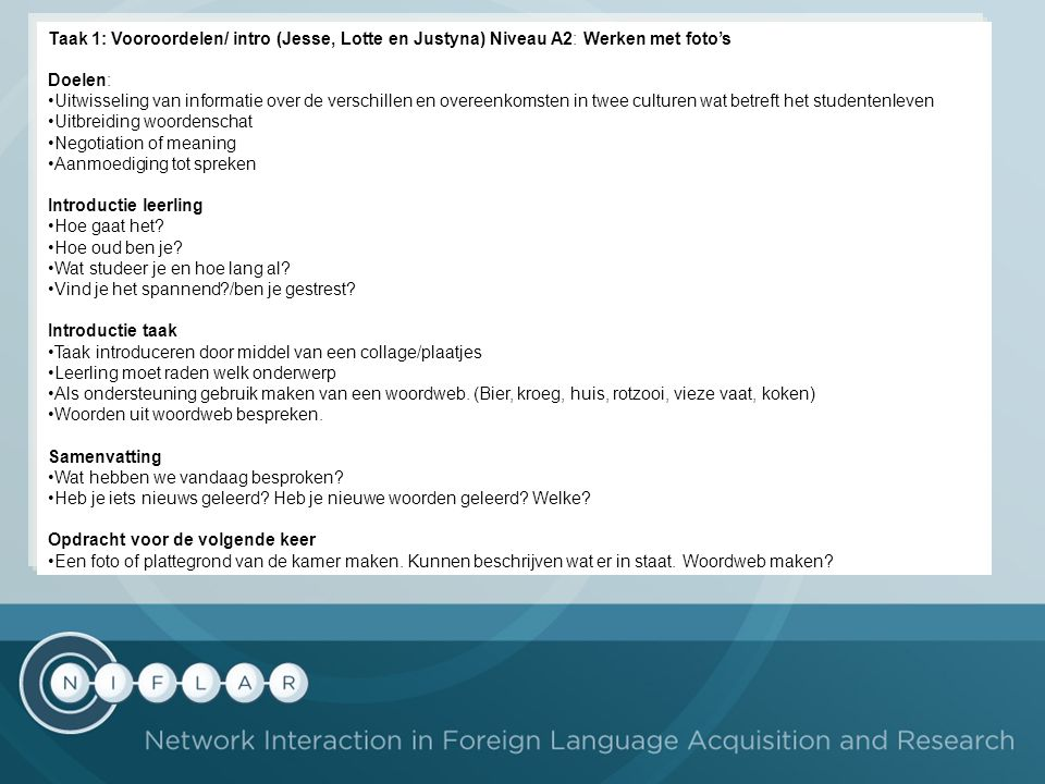 Taak 1: Vooroordelen/ intro (Jesse, Lotte en Justyna) Niveau A2: Werken met foto's
