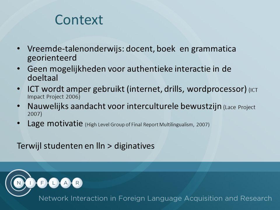 Context Vreemde-talenonderwijs: docent, boek en grammatica georienteerd. Geen mogelijkheden voor authentieke interactie in de doeltaal.