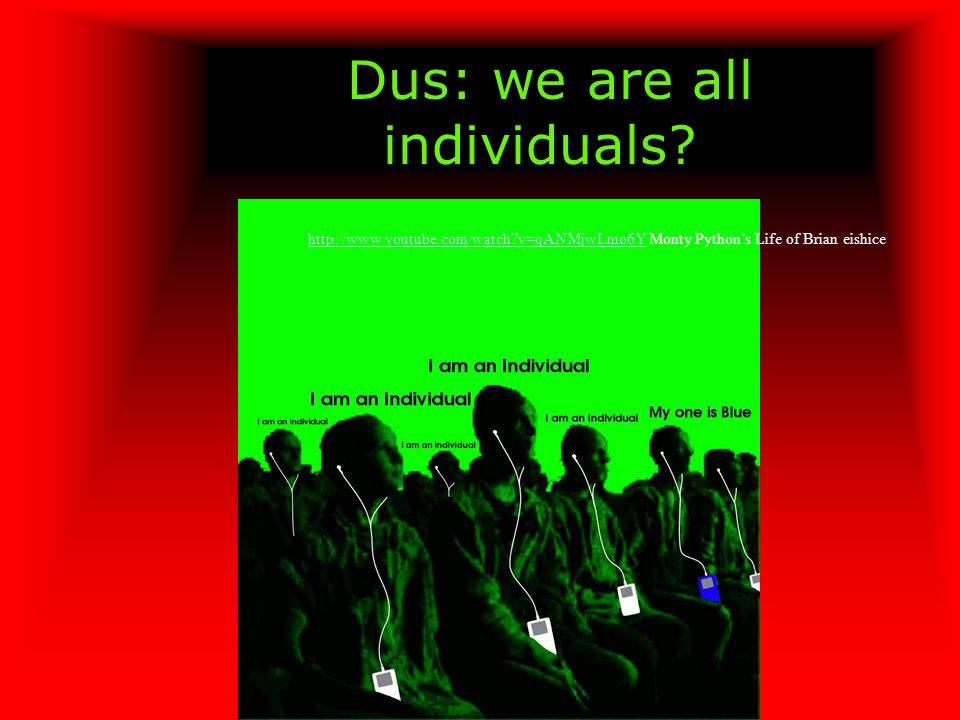 Dus: we are all individuals