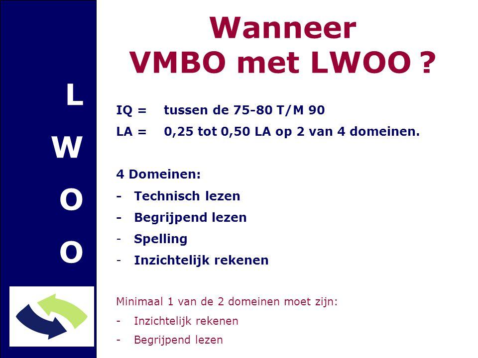 Wanneer VMBO met LWOO L W O IQ = tussen de 75-80 T/M 90