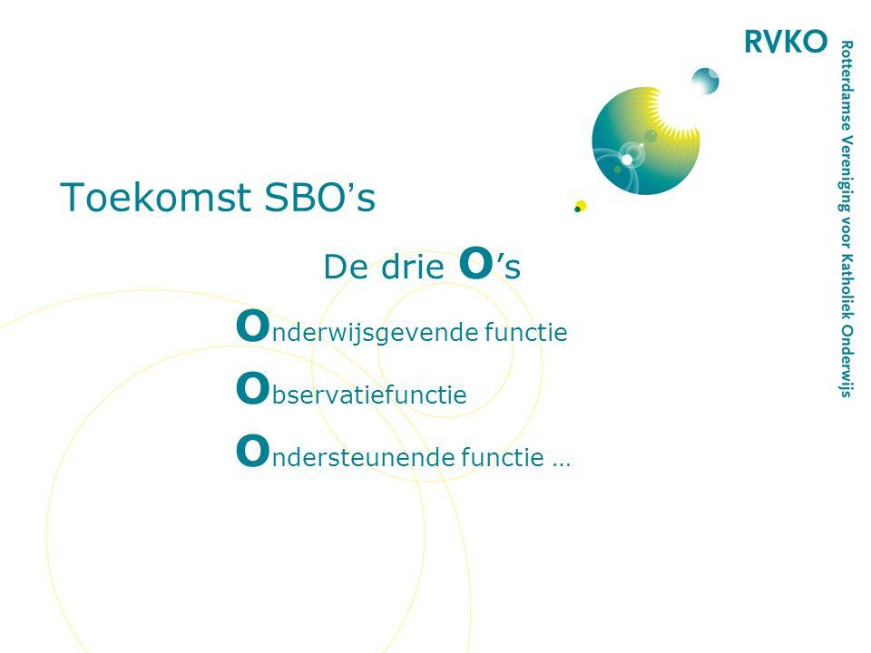 Toekomst SBO's De drie O's Onderwijsgevende functie Observatiefunctie