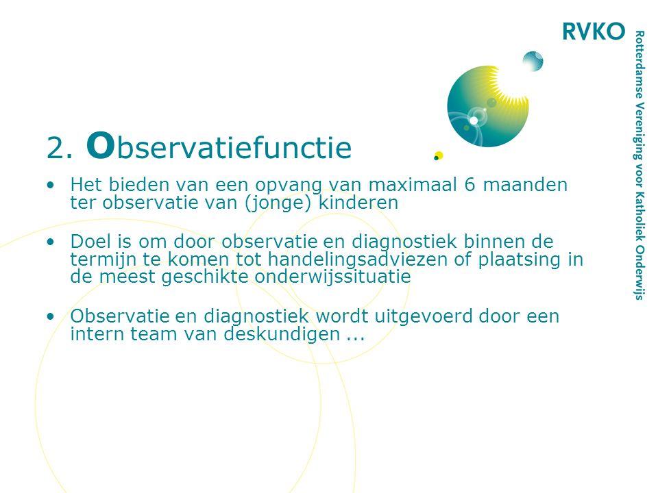 2. Observatiefunctie Het bieden van een opvang van maximaal 6 maanden ter observatie van (jonge) kinderen.