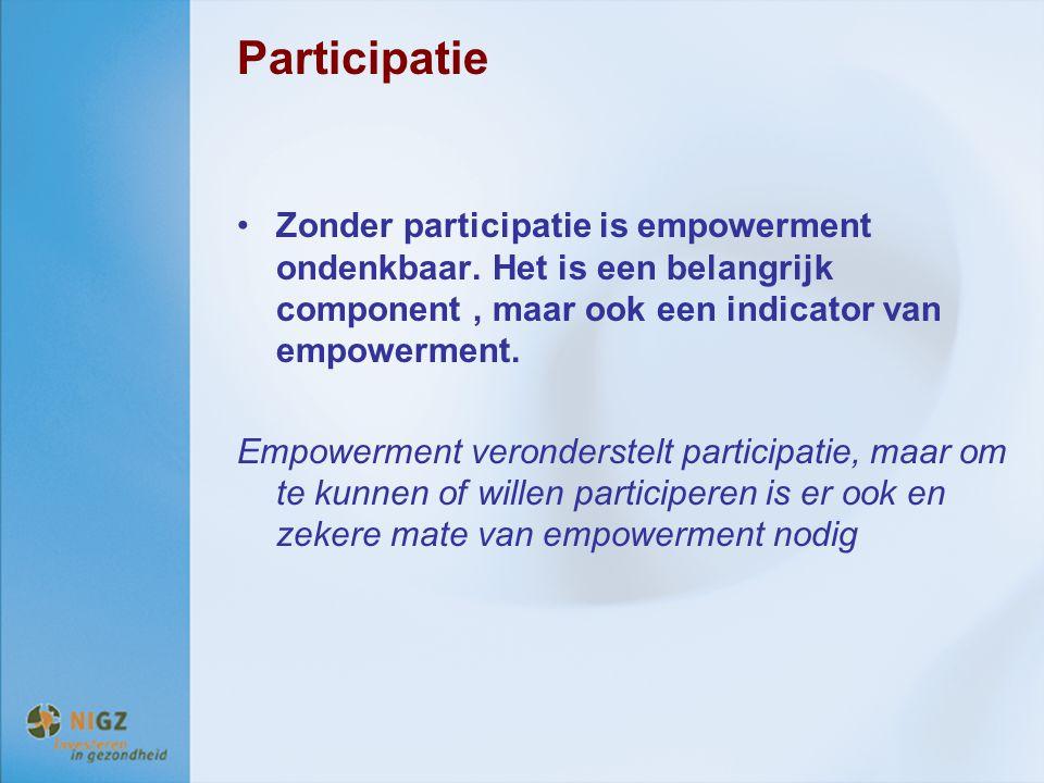 Participatie Zonder participatie is empowerment ondenkbaar. Het is een belangrijk component , maar ook een indicator van empowerment.