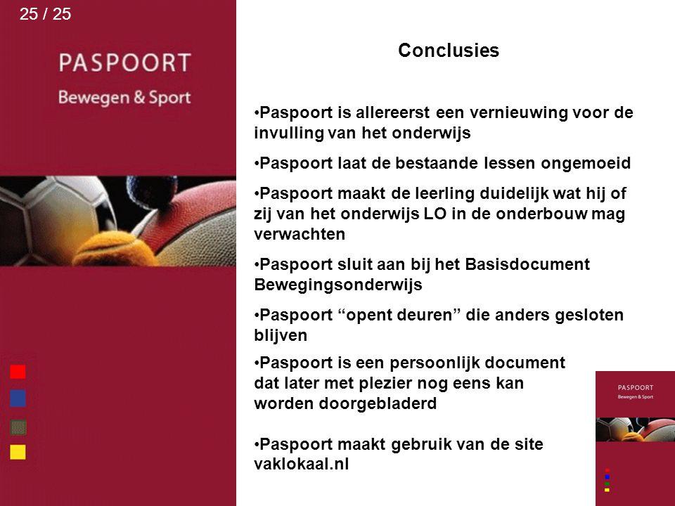 25 / 25 Conclusies. Paspoort is allereerst een vernieuwing voor de invulling van het onderwijs. Paspoort laat de bestaande lessen ongemoeid.
