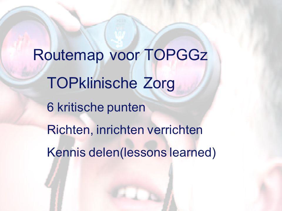 Routemap voor TOPGGz TOPklinische Zorg 6 kritische punten