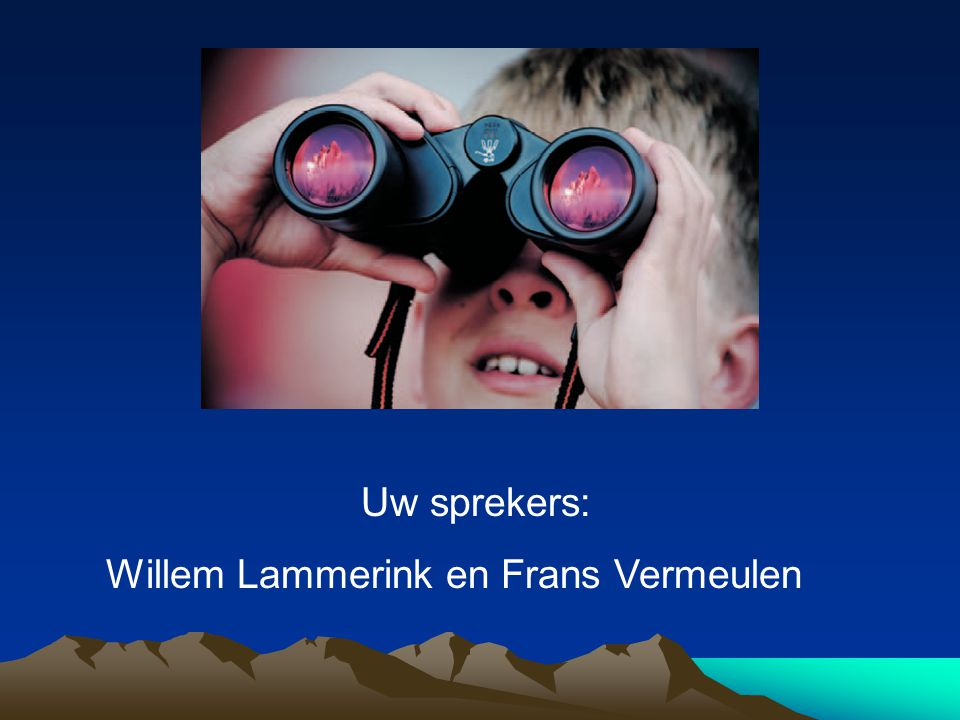 Uw sprekers: Willem Lammerink en Frans Vermeulen