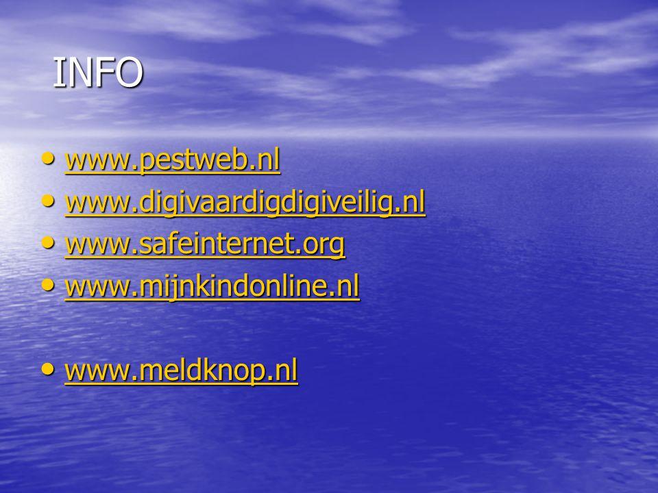 INFO www.pestweb.nl www.digivaardigdigiveilig.nl www.safeinternet.org