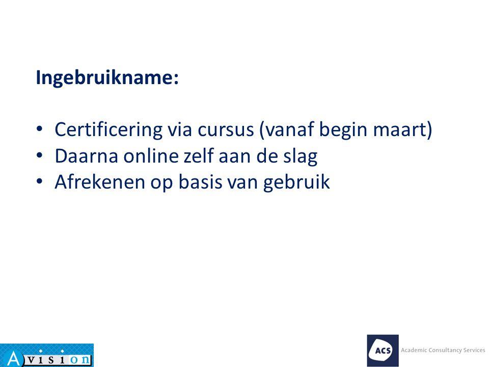 Ingebruikname: Certificering via cursus (vanaf begin maart) Daarna online zelf aan de slag.