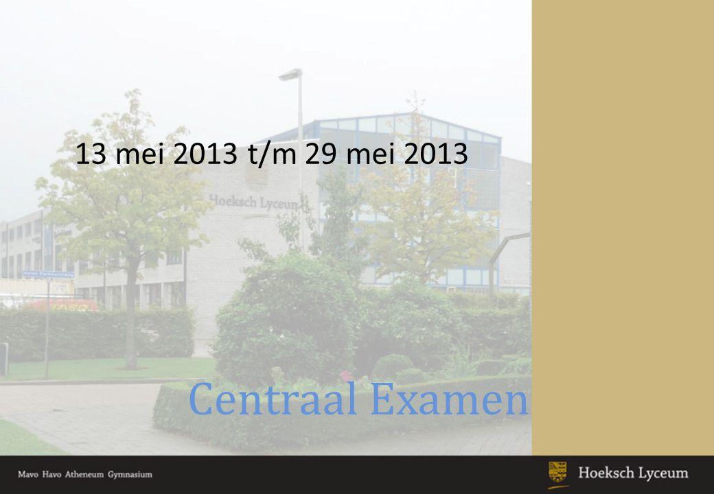 13 mei 2013 t/m 29 mei 2013 Centraal Examen