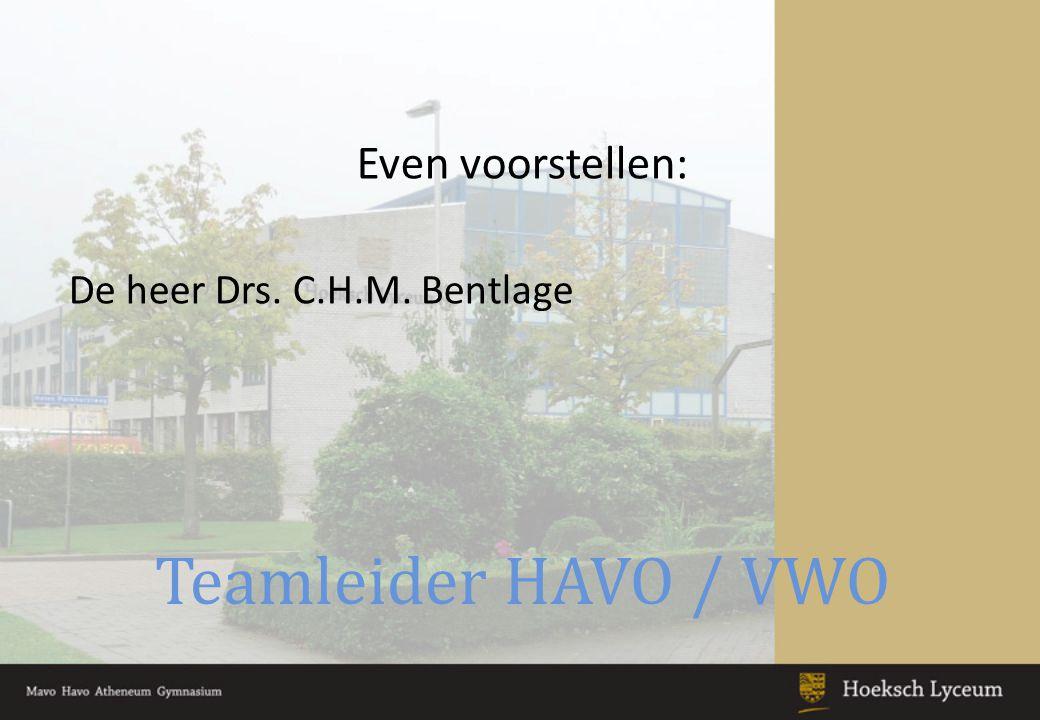 Even voorstellen: De heer Drs. C.H.M. Bentlage Teamleider HAVO / VWO