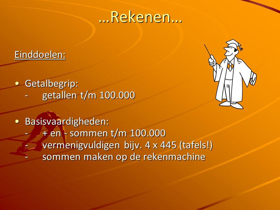 …Rekenen… Einddoelen: Getalbegrip: - getallen t/m 100.000