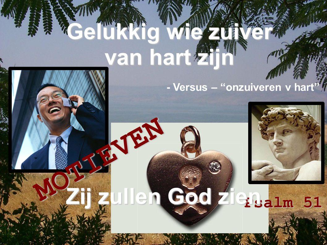 MOTIEVEN Gelukkig wie zuiver van hart zijn Zij zullen God zien