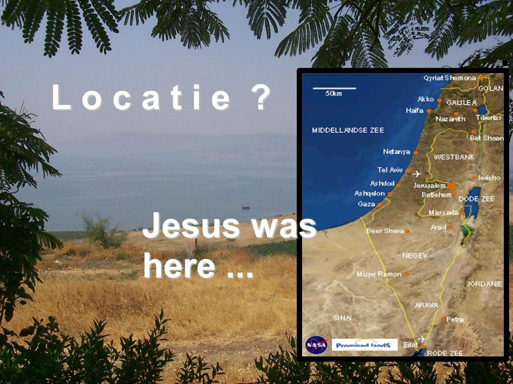 L o c a t i e Jesus was here ...